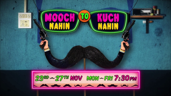 Mooch nhin toh kuch nahin | 23rd – 27th Nov @7:30PM | Colors Cineplex