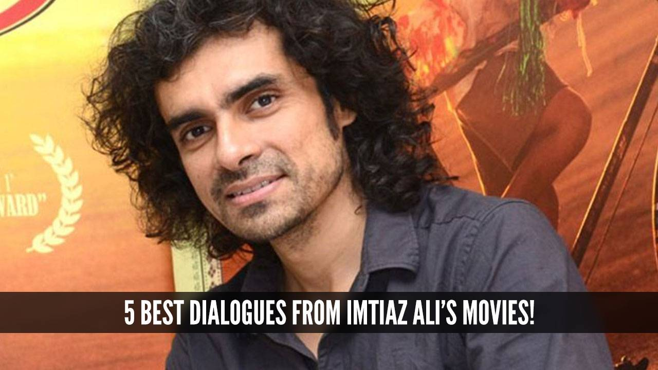 5 best dialogues from Imtiaz Ali's movies!