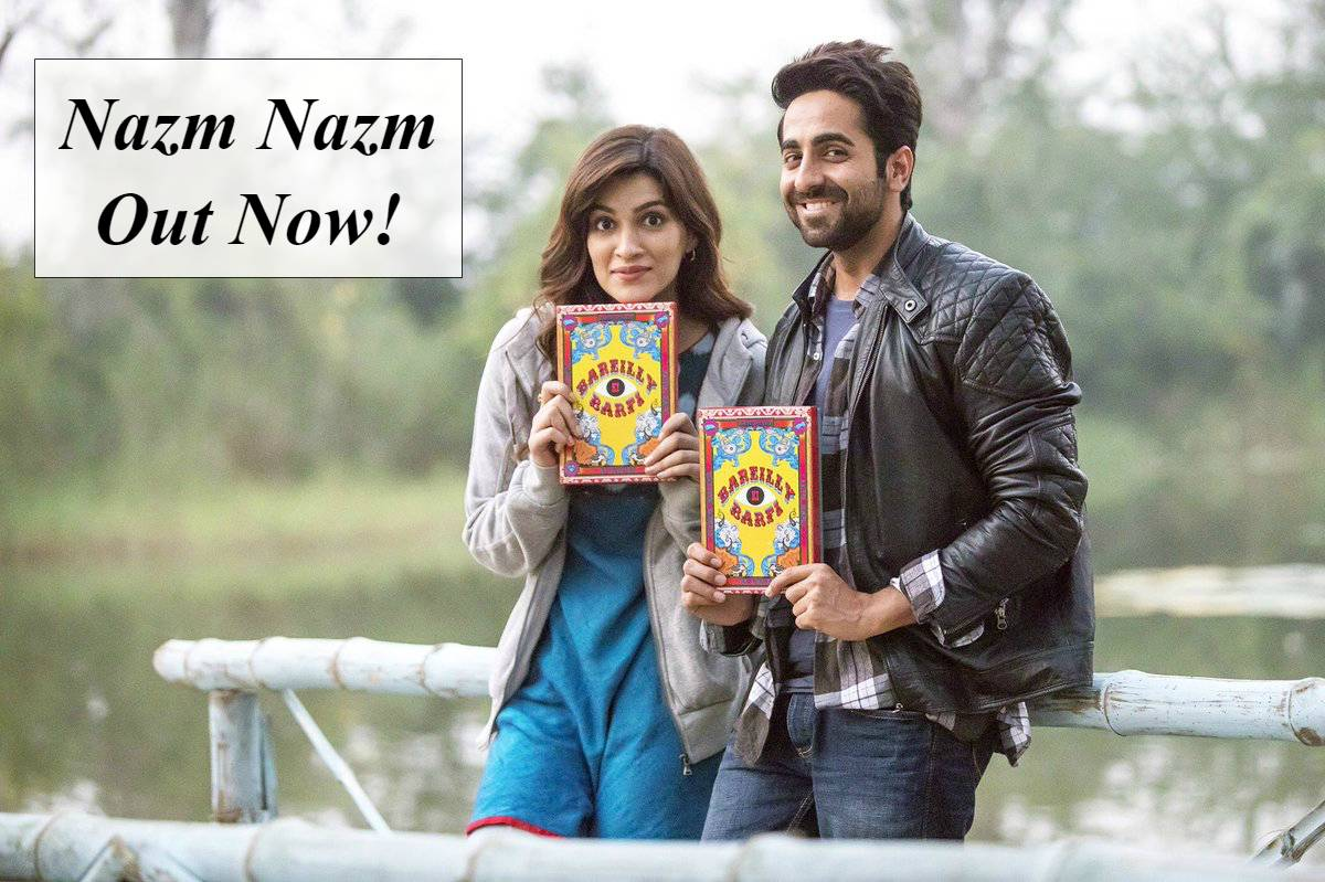 Nazm Nazm from Bareilly Ki Barfi is out now!