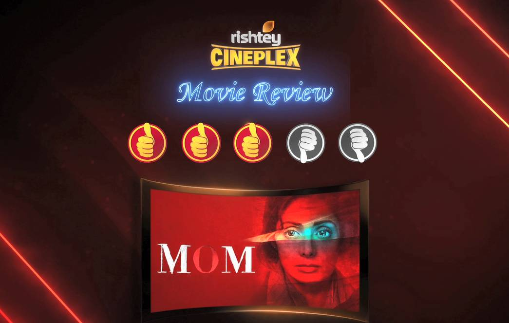 Mom Review by Atika Ahmad Farooqui