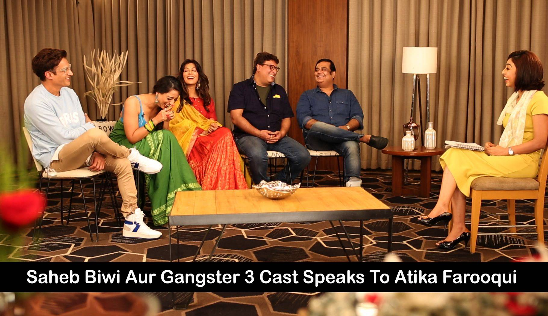 Saheb Biwi Aur Gangster 3 Cast Speaks To Atika Farooqui on Film, Life and Romance