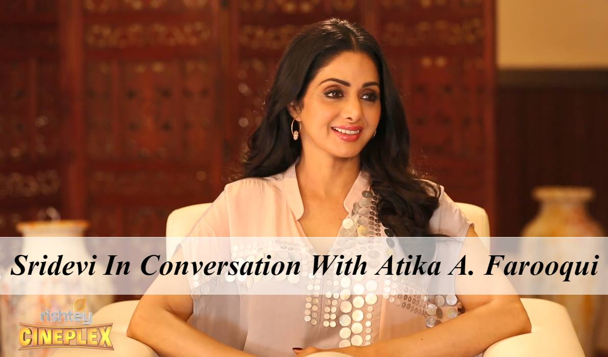 Sridevi in conversation with Atika Ahmad Farooqui about her upcoming movie Mom