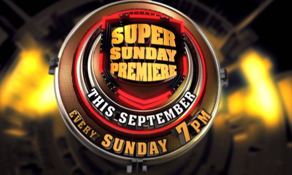 Watch Super Sunday Premiere This September; Every Sunday at 7 pm | World Television Premiere